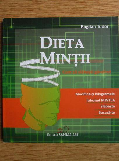 Bogdan Tudor - Dieta mintii - cum sa slabesti gandind - - cocarde-nunta.ro